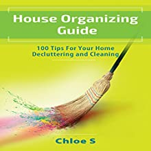 House Organizing: 100 Tips for Home Decluttering and Cleaning: Declutter Collection, Book 4 Audiobook by Chloe S Narrated by Michelle Murillo