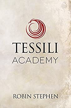 Tessili Academy (Chronicles of the Tessilari Book 1) by [Stephen, Robin]
