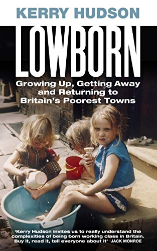 Lowborn: Growing Up, Getting Away and Returning to Britain's Poorest Towns por Kerry Hudson