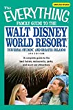 The Everything Family Guide to the Walt Disney World Resort, Universal Studios, and: A complete guide to the best hotels, restaurants, parks, and must-see attractions