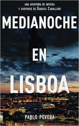 Medianoche en Lisboa: Una aventura de intriga y suspense de Gabriel Caballero: Volume 5 Series detective privado crimen y misterio: Amazon.es: Pablo Poveda: ...