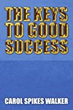 The Keys to Good Success, Carol Spikes Walker, 1453580174
