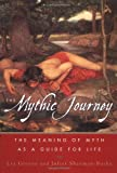 Mythic Journey: The Meaning of Myth as a Guide to Life