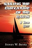 Sailing the Curvature of the Earth, Stephen W. Brooks, 1456078690