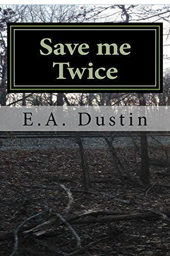 Save Me Twice: Based on a True Story by E.A. Dustin
