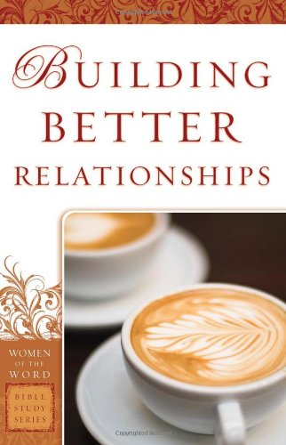 Building Better Relationships (Women of the Word Bible Study)