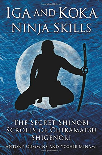 Iga and Koka Ninja Skills The Secret Shinobi Scrolls of Chikamatsu Shigenori
