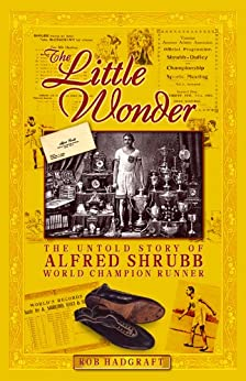 The Little Wonder: The Untold Story of Alfred Shrubb