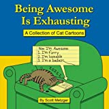 img - for Being Awesome Is Exhausting: A Collection of Cat Cartoons book / textbook / text book