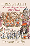 Fires of Faith: Catholic England under Mary Tudor