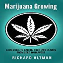 Marijuana Growing: A DIY Guide to Raising Your Own Plants from Seed to Harvest Audiobook by Richard Altman Narrated by Keith Crowden
