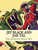 [ Jet Black and Jak Tal: The Complete Space Ace By Gore, Matthew H ( Author ) Paperback 2014 ]