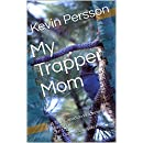My Trapper Mom: A True Canadian Wilderness Mini Series *Chapters 1-4