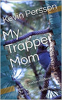 My Trapper Mom: A True Canadian Wilderness Mini Series *Chapters 1-4 by [Persson, Kevin]