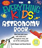 The Everything Kids' Astronomy Book: Blast into outer space with stellar facts, intergalactic trivia, and out-of-this-world puzzles