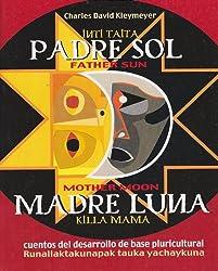 Padre sol, madre luna : cuentos del desarrollo de base pluricultural =: Inti tayta, killa mamma : runallaktakunapak tauka yachaykuna = Father sun, ... of pluricultural grassroots development