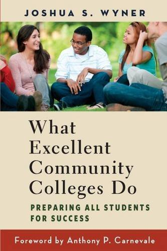 What Excellent Community Colleges Do: Preparing All Students for Success by Wyner, Joshua S. (February 1, 2014) Paperback