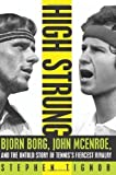 img - for High Strung: Bjorn Borg, John McEnroe, and the Untold Story of Tennis's Fiercest Rivalry by Stephen Tignor (2011) Hardcover book / textbook / text book