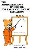 img - for The Administrator's Handbk for Early Child Care Education by Lorton John W. Walley Bertha L. (1987-06-01) Paperback book / textbook / text book