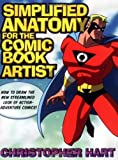 Simplified Anatomy for the Comic Book Artist: How to Draw the New Streamlined Look of Action-Adventure Comics!