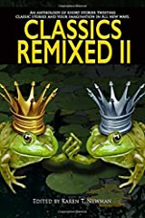 Classics ReMixed Vol. II: An anthology of short stories twisting classic stories & your imagination in all new ways. Paperback