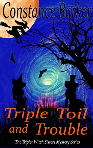 Triple Toil and Trouble (The Triplet Witch Sisters Mystery Series Book 4) -