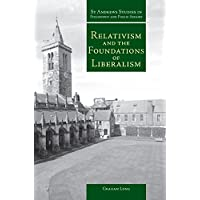 Relativism and the Foundations of Liberalism (St Andrews Studies in Philosophy and Public Affairs)