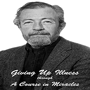 Giving Up Illness Through 'A Course in Miracles' Rede