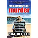 Senior Moments Are Murder (A Paul Jacobson Geezer-lit Mystery)
