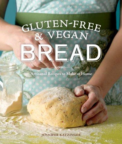 Gluten-Free & Vegan Bread: Artisanal Recipes to Make at Home by Jennifer Katzinger