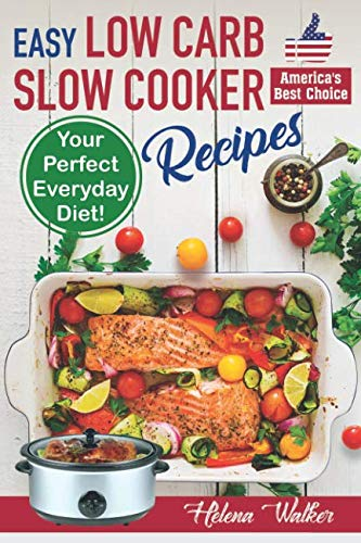 Easy Low Carb Slow Cooker Recipes: Best Healthy Low Carb Crock Pot Recipe Cookbook for Your Perfect Everyday Diet! (low carb chicken soup, ribs, pork chops, beef and low carb cake recipes) (Best Healthy Cake Recipes)