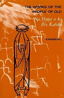 The Works of the People of Old: Na Hana a ka Poe Kahiko by [Kamakau, Samuel M.]