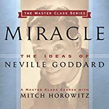 Miracle: The Ideas of Neville Goddard Audiobook by Mitch Horowitz Narrated by Mitch Horowitz