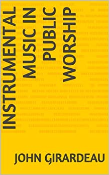 Instrumental Music In Public Worship (English Edition) de [Girardeau, John]