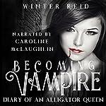 Becoming Vampire: Diary of an Alligator Queen | Winter Reid