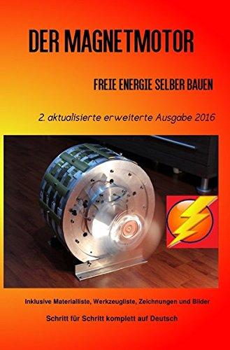 Der Magnetmotor: Freie Energie selber bauen Ausgabe 2016