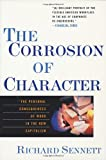 The Corrosion of Character: The Personal Consequences of Work in the New Capitalism, Richard Sennett, 0393319873