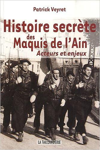 En ligne téléchargement gratuit Histoire secrète des maquis de l'Ain : Acteurs et enjeux (1942-1944) epub, pdf
