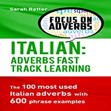 Italian: Adverbs Fast Track Learning: The 100 Most Used Italian Adverbs with 600 Phrase Examples | Livre audio Auteur(s) : Sarah Retter Narrateur(s) : Diane Sintich