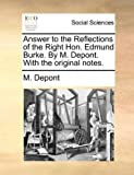 Answer to the Reflections of the Right Hon Edmund Burke by M Depont with the Original Notes, M. Depont, 1140920138