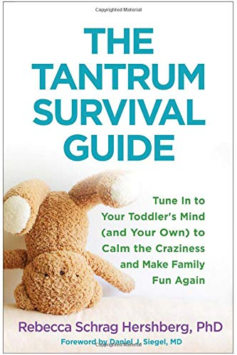 The Tantrum Survival Guide: Tune In to Your Toddler's Mind (and Your Own) to Calm the Craziness and Make Family Fun Again (Best Way To Deal With Terrible Twos)
