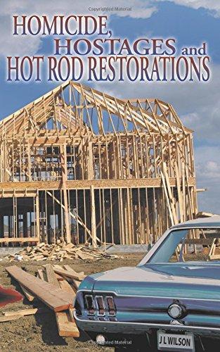 - Homicide, Hostages, and Hot Rod Restoration