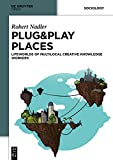 Plug&Play Places : Lifeworlds of Multilocal Creative Knowledge Workers, Nadler, Robert, 3110401738