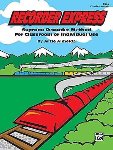 Recorder Express: Soprano Recorder Method for Classroom or Individual Use (Sopranos Recorder)