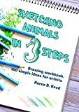 Sketching animals in 3 steps: Drawing workbook. 100 simple ideas for artists