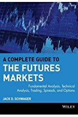 A Complete Guide to the Futures Markets: Fundamental Analysis, Technical Analysis, Trading, Spreads, and Options