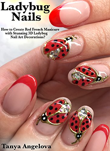 90 Red Gels - Ladybug Nails: How to Create Red French Manicure with Stunning 3D Ladybug Nail Art Decorations?: Step-By-Step Nail Art Guide With Colorful Pictures