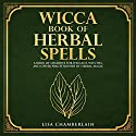 Wicca Book of Herbal Spells: A Beginner's Book of Shadows for Wiccans, Witches, and Other Practitioners of Herbal Magic Audiobook by Lisa Chamberlain Narrated by Kris Keppeler