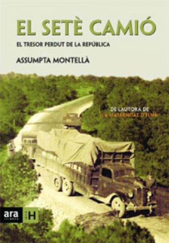 Descargar Libro El Setè Camió: El Tresor Perdut De La República Assumpta Montellà