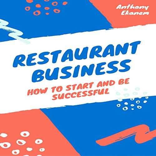 Restaurant Business: How to Start and Be Successful by Anthony Ekanem